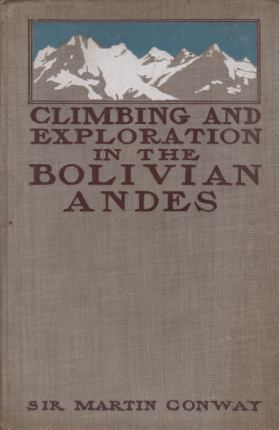 Image for THE BOLIVIAN ANDES A Record of Climbing & Exploration in the Cordillear Real in the Years 1898 and 1900