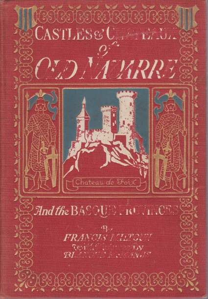 Image for CASTLES AND CHATEAUX OF OLD NAVARRE AND THE BASQUE PROVINCES Including Also Foix, Roussillon and Bearn