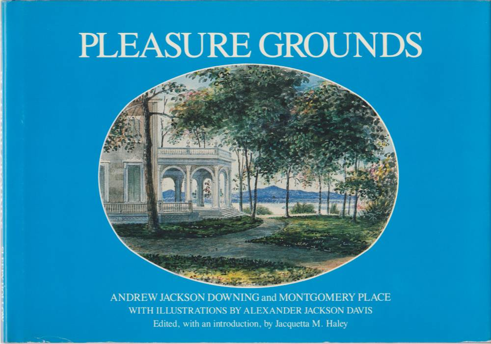 Image for PLEASURE GROUNDS Andrew Jackson Downing and Montgomery Place