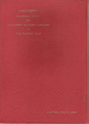Image for GENERAL VIEW OF JAPANESE MILITARY AIRCRAFT IN THE PACIFIC WAR [2 VOLUME SET]
