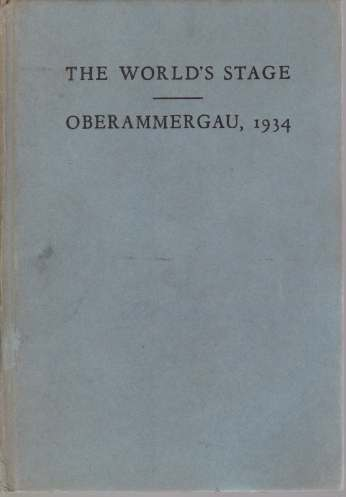 Image for THE WORLD'S STAGE - OBERAMMERGAU, 1934 A Book about the Passion Play: its History, its Meaning and its People