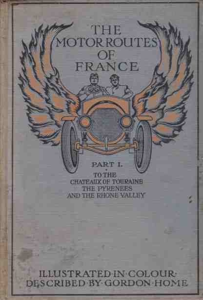 Image for THE MOTOR ROUTES OF FRANCE To the Chateaux of Touraine, Biarritz, the Pyrenees, the Riviera, & the Rhone Valley
