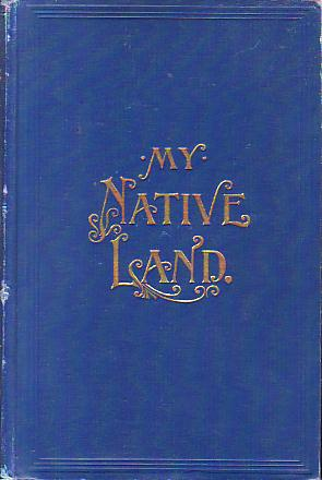 Image for MY NATIVE LAND The United States: its Wonders, its Beauties, and its People, with Descriptive Notes, Character Sketches, Folk Lore, Traditions, Legends and History, for the Amusement of the Old and the Instruction of the Young