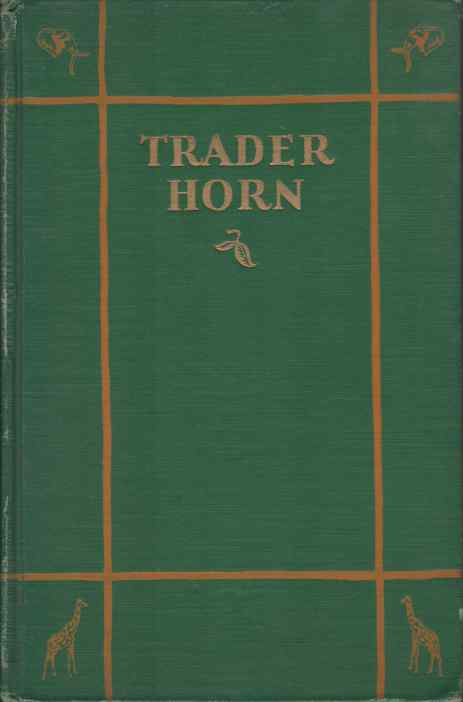 Image for TRADER HORN Being the Life and Works of Alfred Aloysius Horn