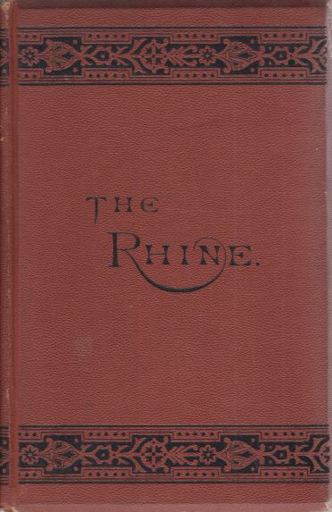 Image for THE RHINE A Tour Fromparis to Mayence by the Way of Aix-La-Chappelle with Accounts of Lengends, Antiquities, and Important Historical Events