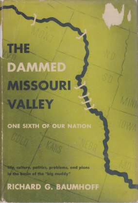 Image for THE DAMMED MISSOURI VALLEY One Sixth of Our Nation