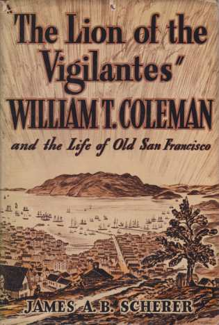 Image for THE LION OF THE VIGILANTES William T. Coleman and the Life of Old San Francisco