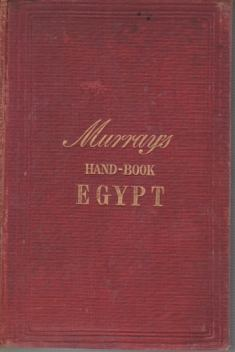 Image for A HANDBOOK FOR TRAVELLERS IN EGYPT Including Descriptions of the Course of the Nile through Egypt and Nubia, Alexandria, Cairo, the Pyramids, and Thebes, the Suez Canal, the Peninsula of Mount Sinai, Theoases, the Pyoom, & C.