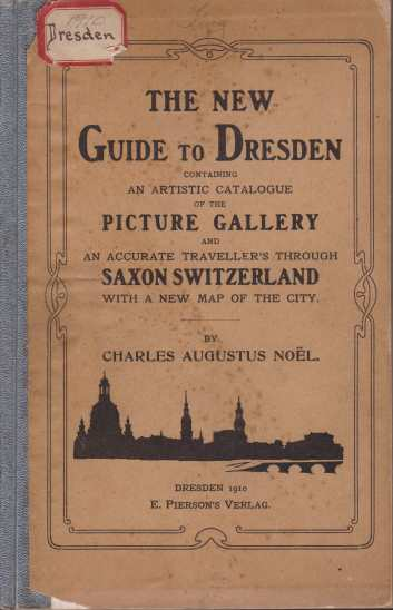 Image for THE NEW GUIDE TO DRESDEN Containing an Artistic Catalogue of the Picture Gallery and an Accurate Traveller's Guide through Saxon Switzerland. with a New Map of the City