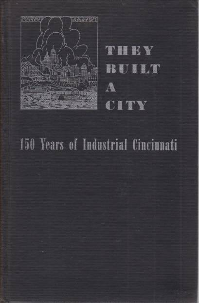 Image for THEY BUILT A CITY 150 Years of Industrial Cincinnati