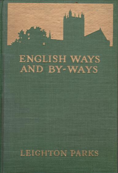 Image for ENGLISH WAYS AND BY-WAYS Being the Letters of John and Ruth Dobson, Written from England to Their Friend, Leighton Parks