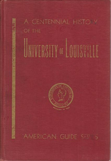 Image for A CENTENNIAL HISTORY OF THE UNIVERSITY OF LOUISVILLE