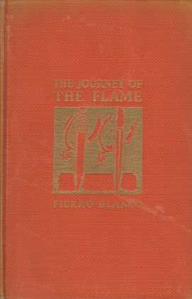 Image for THE JOURNEY OF THE FLAME Being an Account of One Year in the Life of Senor Don Juan Obrigon, Known During Past Years in the Three Californias As Juan Colorado and the Indiada of the Same As the Flame