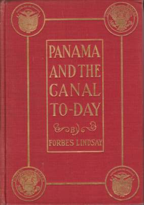 Image for PANAMA AND THE CANAL TO-DAY An Historical Account of the Canal Project from the Earliest Times with Special Reference to the Enterprises of the French Company and the United States, with a Detailed Description of the Waterway As it Will be Ultimately Constructed: Together with (...)