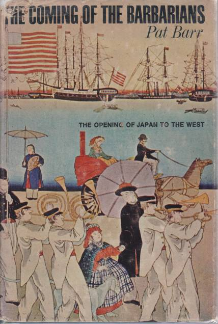 Image for THE COMING OF THE BARBARIANS The Opening of Japan to the West 1853-1870