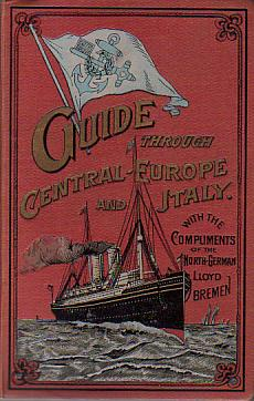 Image for GUIDE THROUGH GERMANY, AUSTRIA-HUNGARY, SWITZERLAND, ITALY, BELGIUM, HOLLAND, FRANCE, AND ENGLAND Souvenir of the North German Lloyd, Bremen