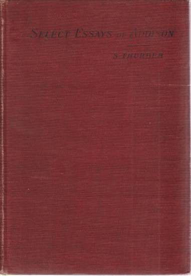 Image for SELECT ESSAYS OF ADDISON Together with Macaulay's Essay on Addison's Life and Writings