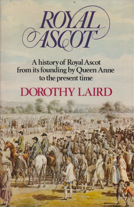 Image for ROYAL ASCOT A History of Royal Ascot from its Founding by Queen Anne to the Present Time