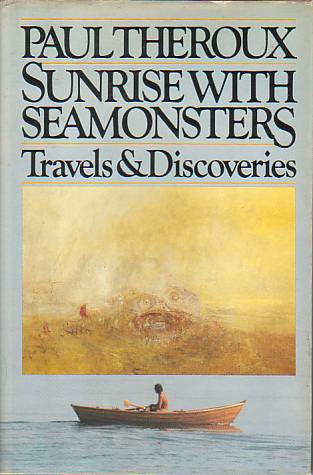 Image for SUNRISE WITH SEAMONSTERS Travels & Discoveries 1964 - 1984