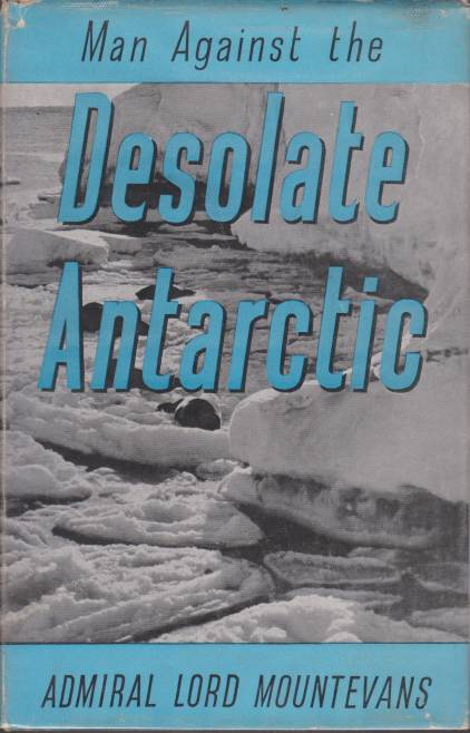 Image for MAN AGAINST THE DESOLATE ANTARCTIC