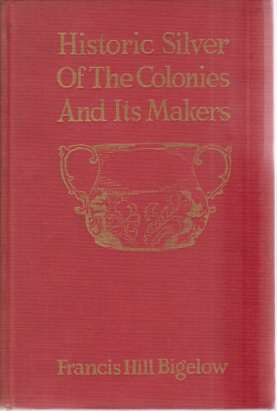 Image for HISTORIC SILVER OF THE COLONIES AND ITS MAKERS