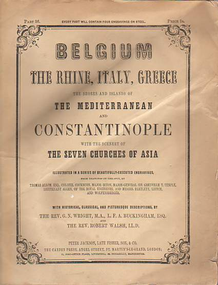 Image for BELGIUM. THE RHINE, ITALY, GREECE. THE SHORES AND ISLANDS OF THE MEDITERRANEAN AND CONSTANTINOPLE WITH THE SCENERY OF THE SEVEN CHURCHES OF ASIA