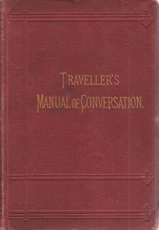 Image for THE TRAVELLER'S MANUAL OF CONVERSATION IN FOUR LANGUAGES English, German, French, Italian with Vocabulary, Short Questions, Etc.