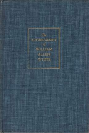 Image for THE AUTOBIOGRAPHY OF WILLIAM ALLEN WHITE
