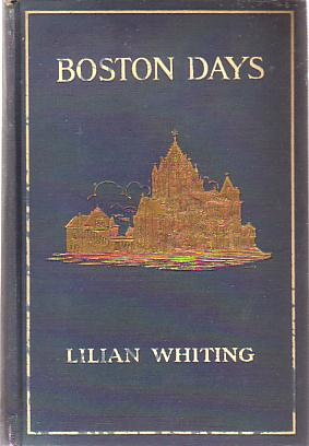 Image for BOSTON DAYS The City of Beautiful Ideals, Concord, and its Famous Authors. the Golden Age of Genius. Dawn of the Twentieth Century. First Decade of Twentieth Century