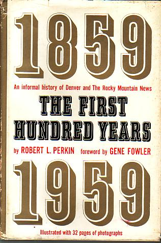Image for THE FIRST HUNDRED YEARS 1859-1959 an Informal History of Denver and the Rocky Mountain News