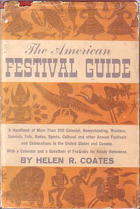 Image for THE AMERICAN FESTIVAL GUIDE A Handbook of More Than 200 Colonial, Homesteading, Western, Spanish, Folk, Rodeo, Sports, Cultural and Other Annual Festivals and Celebrations in the United States and Canada, with a Calendar and a Gazetteer of Festivals for Ready Reference