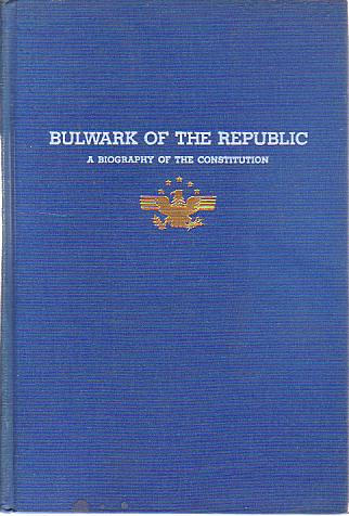 BULWARK OF THE REPUBLIC A Biography of the Constitution