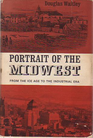 Image for PORTRAIT OF THE MIDWEST From the Ice Age to the Industrial Era