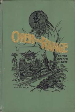 Image for OVER THE RANGE TO THE GOLDEN GATE A Complete Tourist's Guide to Colorado, New Mexico, Utah, Nevada, California, Oregon, Puget Sound, and the Great Northwest
