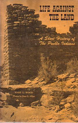 Image for LIFE AGAINST THE LAND A Short History of the Pueblo Indians